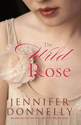 The Wild Rose By Donnelly, Jennifer